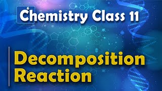 Decomposition Reaction - Redox Reaction - Chemistry Class 11