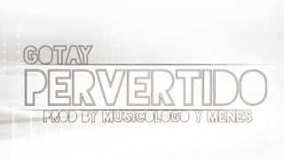 Gotay - Pervertido Prod By Musicologo y Menes