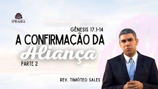 A Confirmação da Aliança • Parte 2 (Gênesis 17.1-14) • Rev. Timóteo Sales