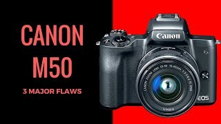Canon M50 - THE 3 MAJOR FLAWS