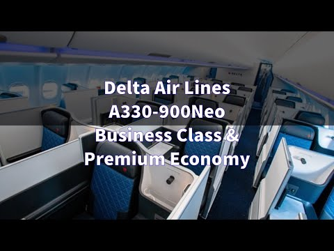 Delta Air Lines A330-900NEO BUSINESS CLASS & PREMIUM SELECT CABINS