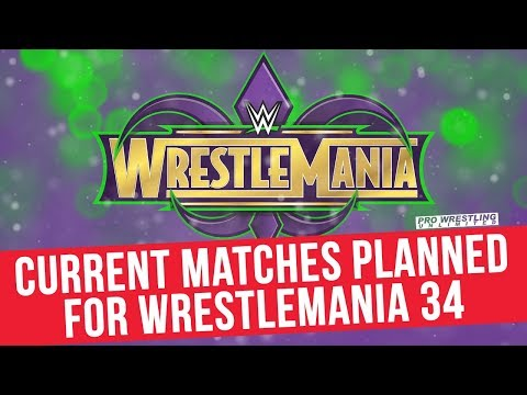Current Matches Planned For WrestleMania 34