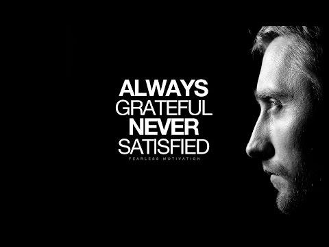 ALWAYS Grateful NEVER Satisfied - Motivational Video