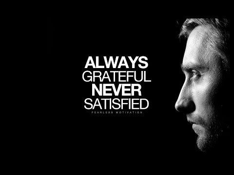 ALWAYS Grateful NEVER Satisfied - Motivational Video