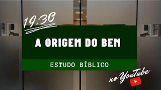 Estudo Bíblico | A origem do bem | 23/09/20