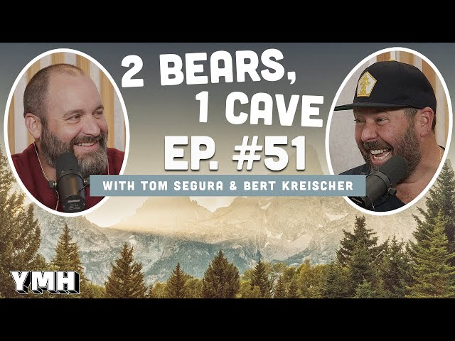 Ep. 51 | 2 Bears 1 Cave w/ Tom Segura & Bert Kreischer