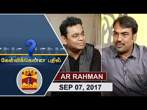 (07/09/2017) Kelvikkenna Bathil Special | Exclusive Interview with 'Isaipuyal' AR Rahman