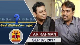 (07/09/2017) Kelvikkenna Bathil Special | Exclusive Interview with 'Isaipuyal' AR Rahman