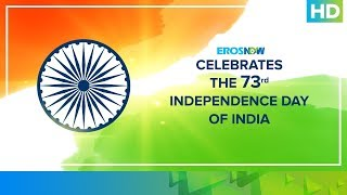 Celebrating India's 73rd Independence Day | Eros Now