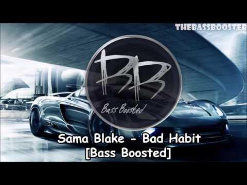 Sama Blake - Bad Habit [Bass Boosted]
