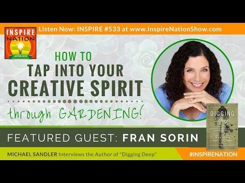 🌟 FRAN SORIN: How to Tap into Your Creativity through Gardening!   Digging Deep