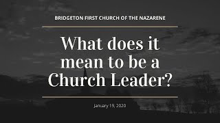 1-19-20 - What does it mean to be a Church Leader?