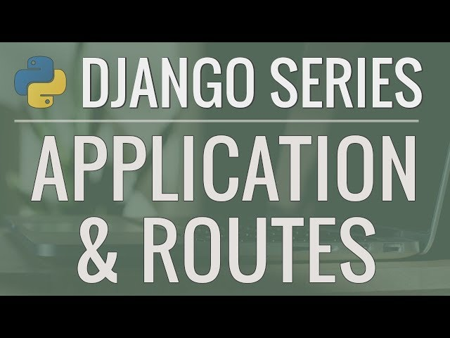 Python Django Tutorial: Full-Featured Web App Part 2 - Applications and Routes