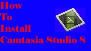 How To Install Camtasia Studio 8!