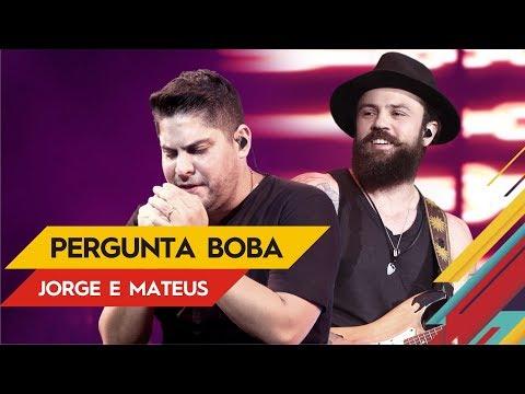 Pergunta Boba - Jorge & Mateus - Villa Mix Goiânia   Ao Vivo