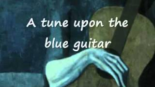 The Man with the Blue Guitar - by Wallace Stevens