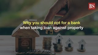 Why you should opt for a bank when taking loan against property