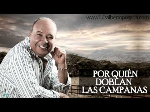 Por Quien Doblan Las Campanas   Luis Alberto Posada