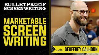 Creating a Marketable Screenplay with Geoffrey Calhoun // Bulletproof Screenwriting Show