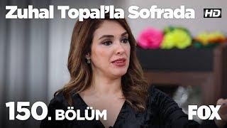 Zuhal Topal'la Sofrada 150. Bölüm