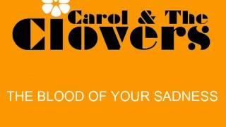 Carol & The Clovers - The Blood Of Your Sadness