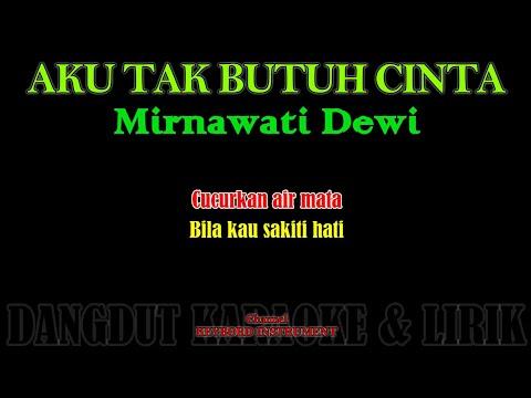 AKU TAK BUTUH CINTA-Mirnawati Dewi Karaoke Lirik