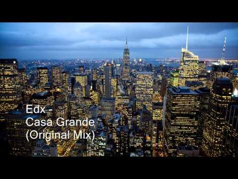 Edx - Casa Grande (Original Mix)
