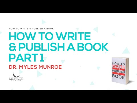 How To Write & Publish A Book Pt. 1 | Dr. Myles Munroe