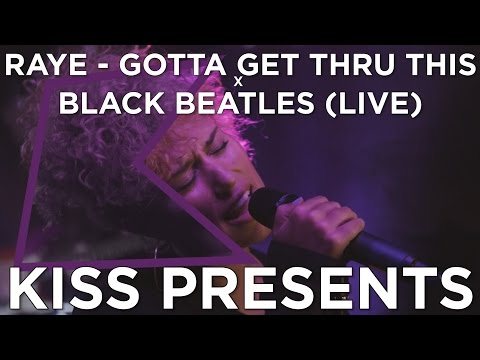 RAYE- Gotta Get Thru This x Black Beatles (LIVE) KISS Presents