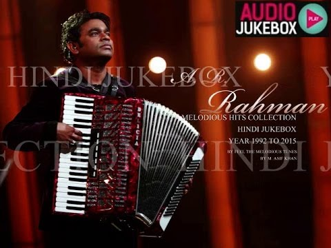 A. R. Rahman Soulful Melody Hits 1992 to 2015 - Hindi Jukebox (Part - 1)