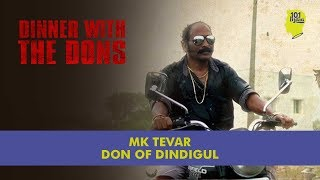 MK Tevar: The Don Of Dindigul | Dinner With The Dons | Unique Stories From India