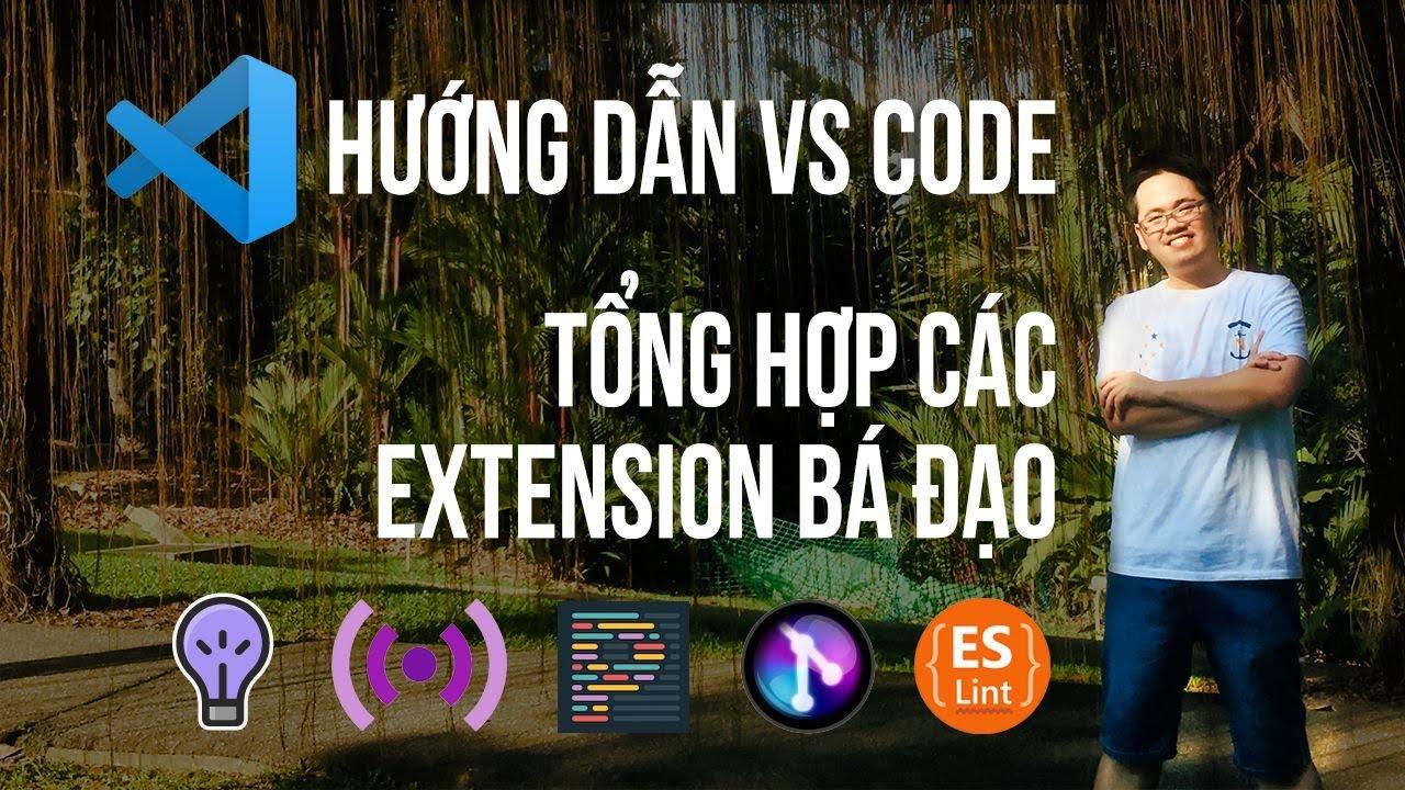 Hướng dẫn cài đặt VSCode - Tổng hợp các VS Code Extension bá đạo bạn nên có