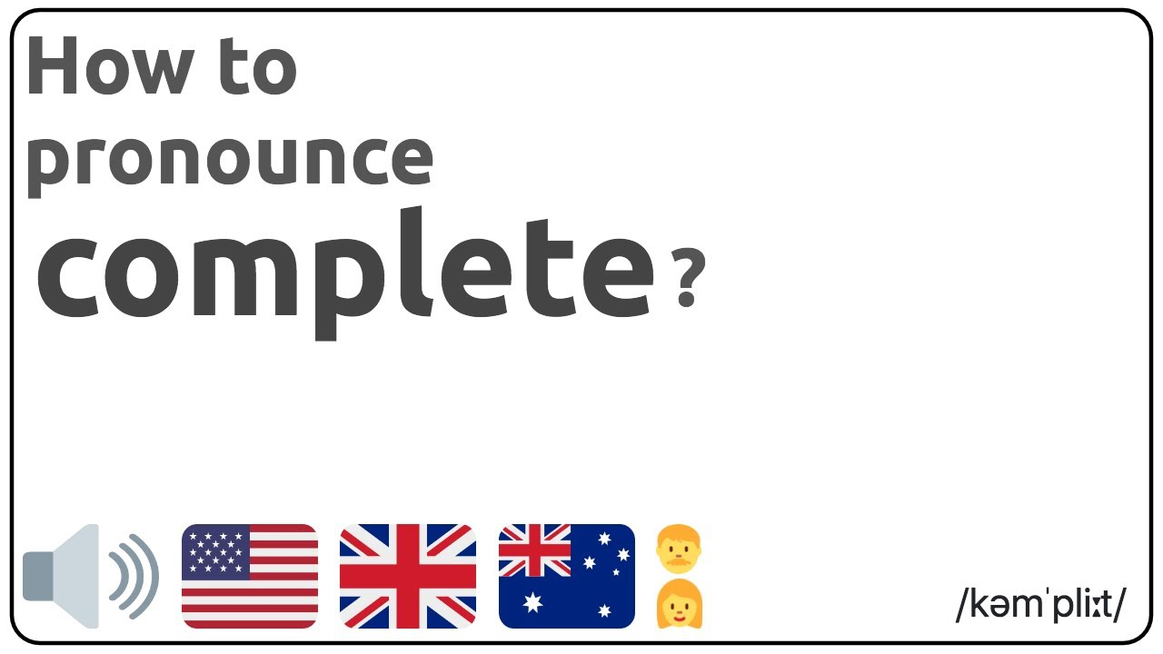 How to pronounce complete in english? 🇺🇸 🇬🇧 🇦🇺 Pronunciation of  complete and examples of complete