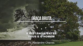 A DISTÂNCIA ENTRE DEUS E O HOMEM - Alexandre Chaves