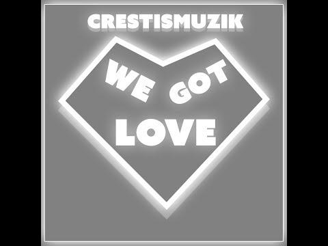 CrestIsMuzik - We Got Love