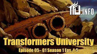 Transformers University - Episode 005 - The Transformers G1 Cartoon episodes 1-5