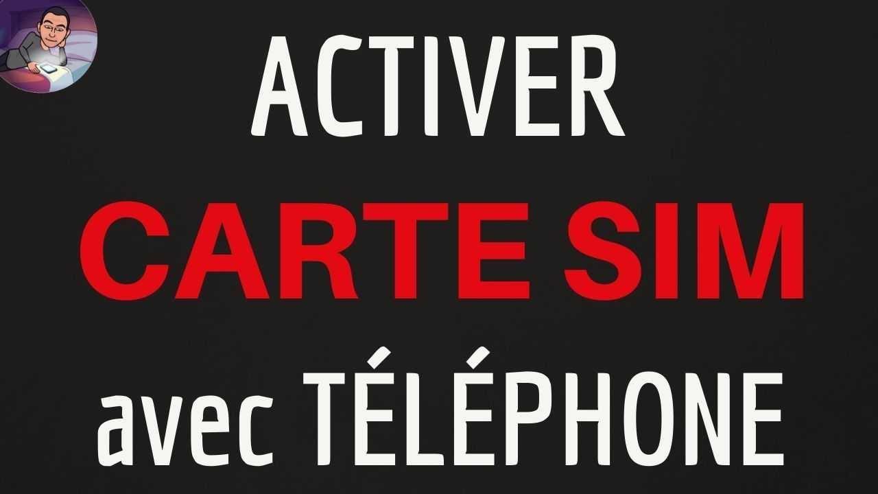 ACTIVER carte SIM, comment faire l'activation du NUMERO de la carte SIM pour son TELEPHONE ...
