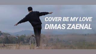 COVER BE MY LOVE DIMAS ZAENAL ( ARBANI YASIZ )