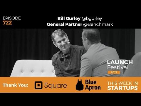 E722: Bill Gurley Benchmark, SV leader & investor (Uber, Twitter, Snapchat) LAUNCH Festival 2017