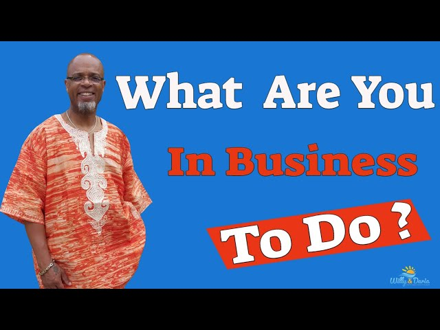What are you in Business To Do?