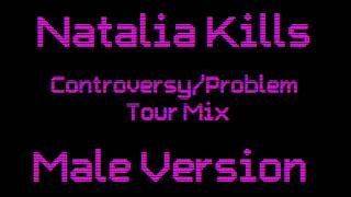 Natalia Kills - Controversy/Problem Tour Mix Male Version