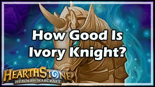 [Hearthstone] How Good Is Ivory Knight?