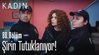 Şirin tutuklanıyor - Kadın 80. Bölüm