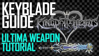 Kingdom Hearts 2 Final Mix: Keyblade Guide (Includes Ultima Weapon Tutorial)
