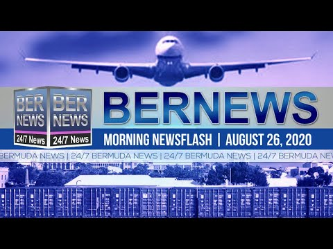 Bermuda Newsflash For Wednesday, Aug 26, 2020