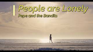 People are Lonely a new song written in lockdown by Pepe and the Bandits about loneliness