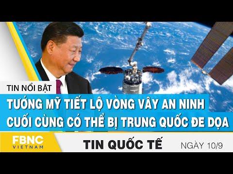 Tin quốc tế 10/9, Tướng Mỹ tiết lộ vòng vây an ninh cuối cùng có thể bị Trung Quốc đe dọa   FBNC