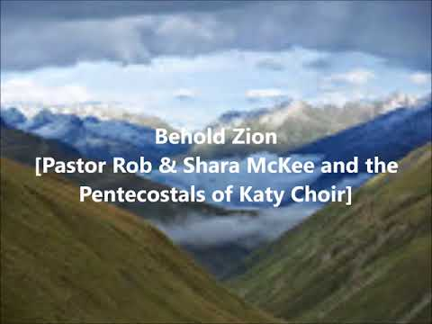 Behold Zion [Pastor Rob, Shara McKee & the Pentecostals of Katy]