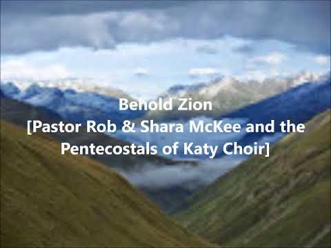 Behold Zion [Pastor Rob, Shara McKee & the Pentecostals of Katy]