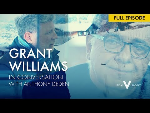 Grant Williams in Conversation with Anthony Deden | Full Real Vision Interview